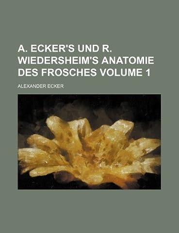 A. Ecker's Und R. Wiedersheim's Anatomie Des Frosches Volume 1
