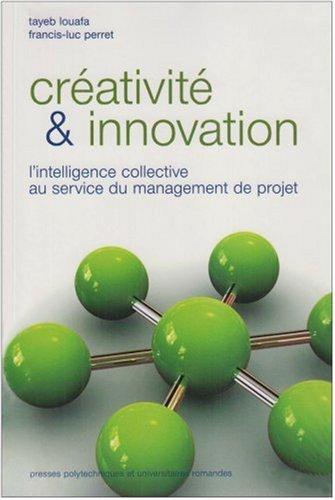 Créativité et innovation : L'intelligence collective au service du management de projets par Francis-Luc Perret