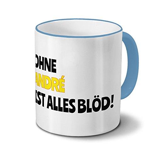 Tasse mit Namen André - Motiv Ohne André ist alles Blöd! - Namenstasse, Kaffeebecher, Mug, Becher, Kaffeetasse - Farbe Hellblau