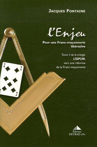 L'espoir, vers une réforme de la franc-maçonnerie : Tome 2, L'Enjeu, pour une franc-maçonnerie libérative