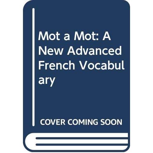 Mot a Mot: A New Advanced French Vocabulary