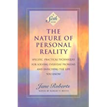The Nature of Personal Reality: Specific, Practical Techniques for Solving Everyday Problems and Enriching the Life You Know: Seth Book - Specific, ... Enriching the Life You Know (Jane Roberts)
