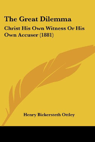 The Great Dilemma: Christ His Own Witness or His Own Accuser (1881)