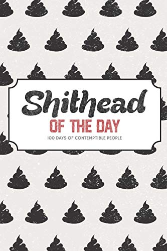 Shithead of the Day - 100 Days of Contemptible People: A Brutally Honest Anger Management Journal | Because People Suck and Poop Emojis are Fun!