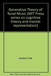 Generative Theory of Tonal Music (MIT Press series on cognitive theory and mental representation) by Fred Lerdahl (1983-04-30)