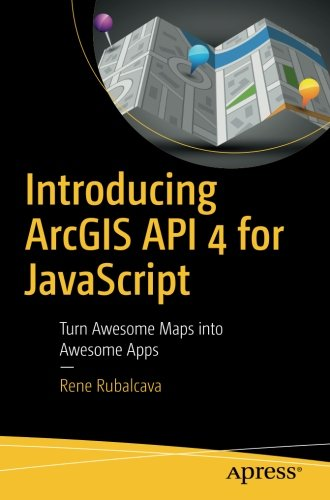 Introducing ArcGIS API 4 for JavaScript: Turn Awesome Maps into Awesome Apps por Rene Rubalcava