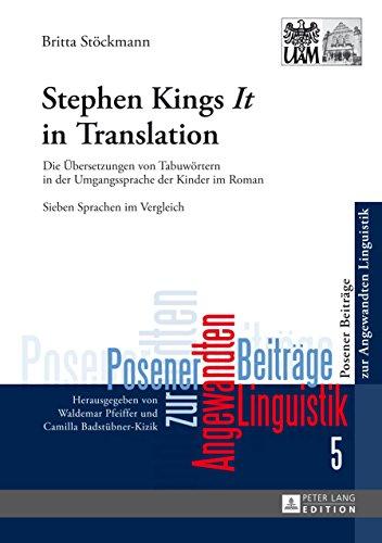 Stephen Kings «It» in Translation: Die Uebersetzungen von Tabuwoertern in der Umgangssprache der Kinder im Roman- Sieben Sprachen im Vergleich (Posener Beitraege zur Angewandten Linguistik 5)