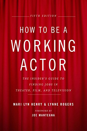 How to Be a Working Actor, 5th Edition: The Insider's Guide to Finding Jobs in Theater, Film & Television (English Edition)
