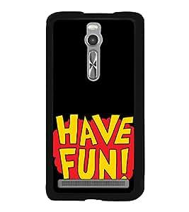 Have Fun 2D Hard Polycarbonate Designer Back Case Cover for Asus Zenfone 2 ZE551ML