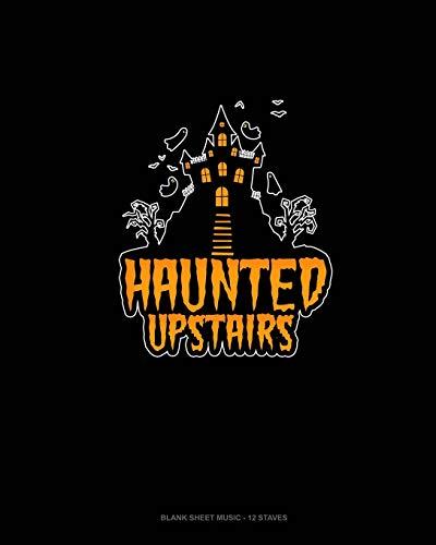 Haunted Upstairs: Blank Sheet Music - 12 Staves