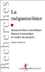 LA MEGAMACHINE. : Raison technoscientifique, raison économique et mythe du progrès