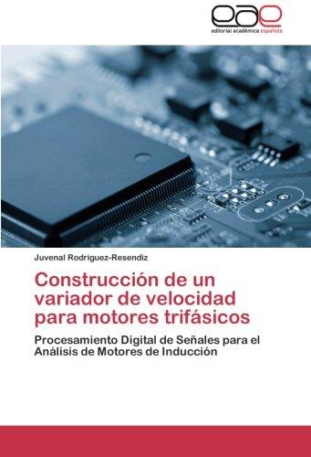 Construcción de un variador de velocidad para motores trifásicos: Procesamiento Digital de Señales para el Análisis de Motores de Inducción por Juvenal Rodriguez-Resendiz