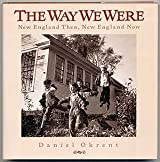 Way We Were: New England Then New England Now by Daniel Okrent (1989-09-02)