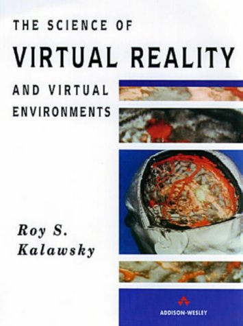 The Science Of Virtual Reality And Virtual Environments: A Technical Scientific and Engineering Reference On Virtual Environments por Roy Kalawsky