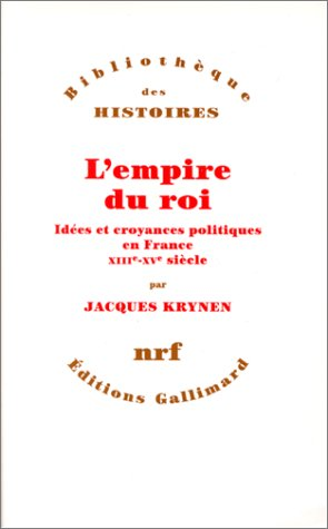 L'empire du roi: Idées et croyances politiques en France, XIIIᵉ-XVᵉ siècle