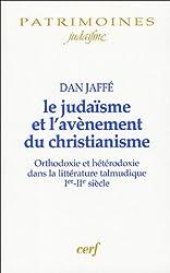 Le judaïsme et l'avènement du christianisme : Orthodoxie et hétérodoxie dans la littérature talmunique Ier-IIe siècles