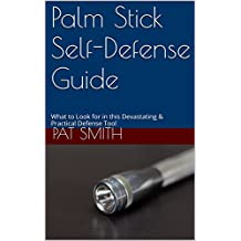 Palm Stick Self-Defense Guide: What to Look for in this Devastating & Practical Defense Tool (English Edition)