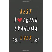 best fucking grandma ever: Gift For Her Mothers Day Mum,Best Mom Birthday for Wife,grandma, womens ,Daughter,best gift HAPPY MOMMY'S DAY.Lined ... Gift,120 Pages,6x9,Soft Cover,Matte Finish