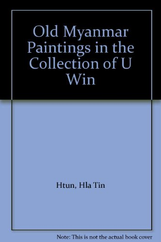 Old Myanmar Paintings in the Collection of U Win por Hla Tin Htun