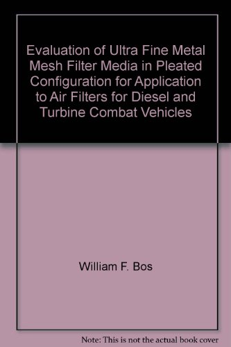 Pleated Filter Media (Evaluation of Ultra Fine Metal Mesh Filter Media in Pleated Configuration for Application to Air Filters for Diesel and Turbine Combat Vehicles)