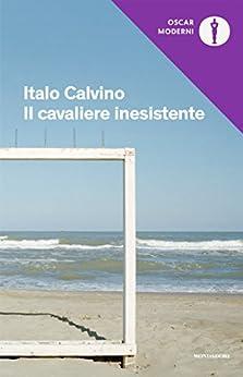 Il cavaliere inesistente (Oscar opere di Italo Calvino Vol. 3) di [Calvino, Italo]