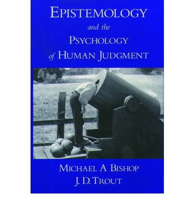 [(Epistemology and the Psychology of Human Judgment)] [Author: Michael A. Bishop] published on (January, 2005)