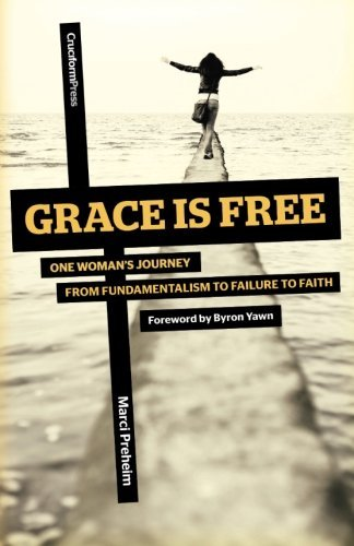 Grace Is Free: One Woman's Journey From Fundamentalism to Failure to Faith by Marci Preheim (2014-02-27)