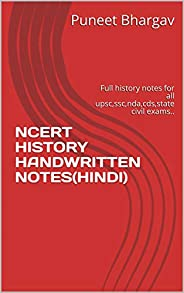 NCERT HISTORY HANDWRITTEN NOTES(HINDI): Full history notes for all upsc,ssc,nda,cds,state civil exams..