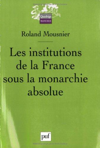 Les institutions de la France sous la monarchie absolue 1598-1789