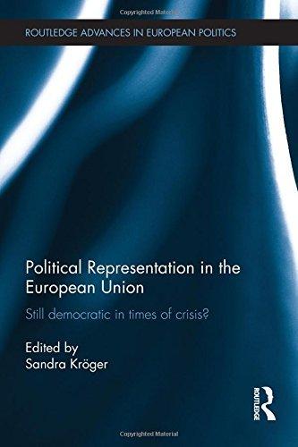 Political Representation in the European Union: Still democratic in times of crisis? (Routledge Advances in European Politics) (2014-04-04)
