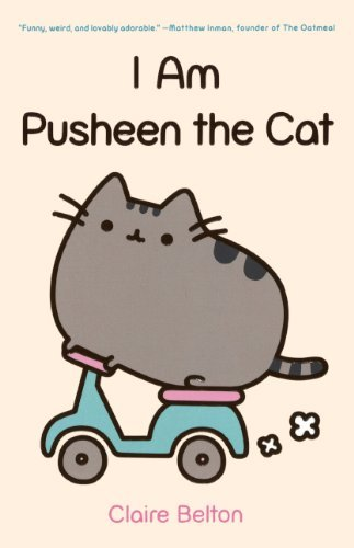 I Am Pusheen the Cat: Written by Claire Belton, 2013 Edition, (Reprint) Publisher: Turtleback Books [Library Binding]