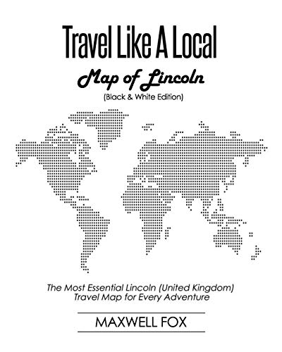 Travel Like a Local - Map of Lincoln (United Kingdom) (Black and White Edition): The Most Essential Lincoln (United Kingdom) Travel Map for Every Adventure