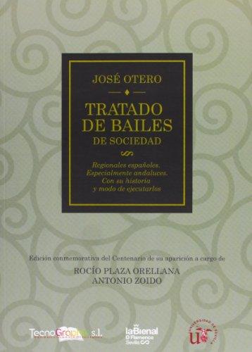 Tratado de Bailes: De Sociedad, Regionales Españoles, Especialmente Andaluces, con su historia y modo de ejecutarlos (Serie Ciencias Sociales) por José Otero