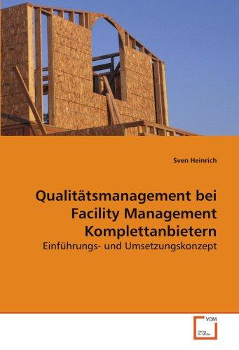 Qualitätsmanagement bei Facility Management Komplettanbietern: Einführungs- und Umsetzungskonzept