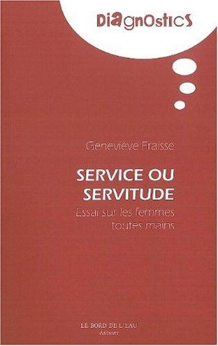 Service ou servitude : Essai sur les femmes toutes mains par Geneviève Fraisse
