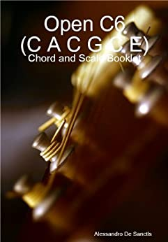Open C6 (C A C G C E) Tuning - Chord and Scale Booklet (Alternate Tuning Guitar Workshop) (English Edition) de [De Sanctis, Alessandro]