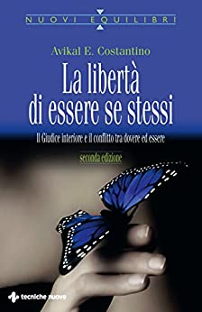 La libertà di essere se stessi: Il Giudice interiore e il conflitto tra dovere ed essere di [Costantino, Avikal E.]