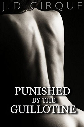 Punished By The Guillotine (Dark Bondage Erotica) (Cruel Devices Book 3)