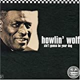 Ain'T Gonna Be Your Dog - Howlin' Wolf