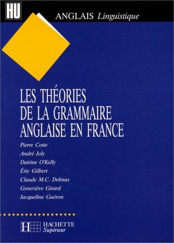 Les théories de la grammaire anglaise en France par Collectif, Claude Delmas, André Joly, Dairine O'Kelly