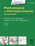 Pathologies et thérapeutiques commentées: Enseignements spécifiques, intégrés et formation d'application
