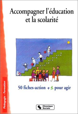 Accompagner l'éducation et la scolarité. 50 fiches-action + 1 pour agir