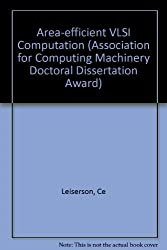 Area-Efficient Vlsi Computation (Association for Computing Machinery Doctoral Dissertation Award)