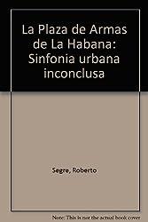 Title: La Plaza de Armas de La Habana Sinfonia urbana inc