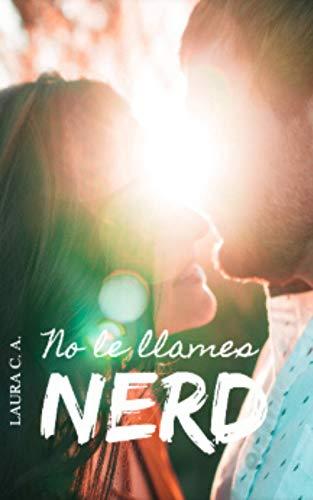 NO LE LLAMES NERD de Laura C. A.