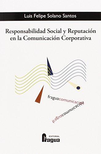 Responsabilidad social y reputación en la comunicación corporativa por Luis Felipe Solano Santos