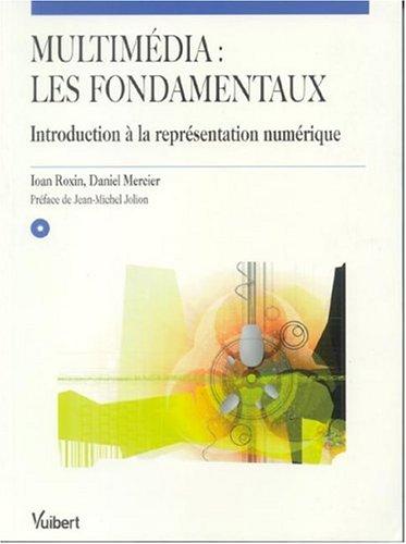 Multimédia, les fondamentaux : Introduction à la représentation numérique (1 CD-Rom) par Ioan Roxin