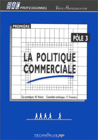 VENTE ET REPRESENTATION 1ERE PRO LA POLITIQUE COMMERCIALE. Pôle 3, Cas pratique