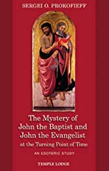 The Mystery of John the Baptist And John the Evangeli Turning Point of Time: An Esoteric Study