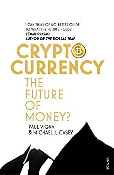 Cryptocurrency: How Bitcoin and Digital Money are Challenging the Global Economic Order by [Vigna, Paul, Casey, Michael J.]